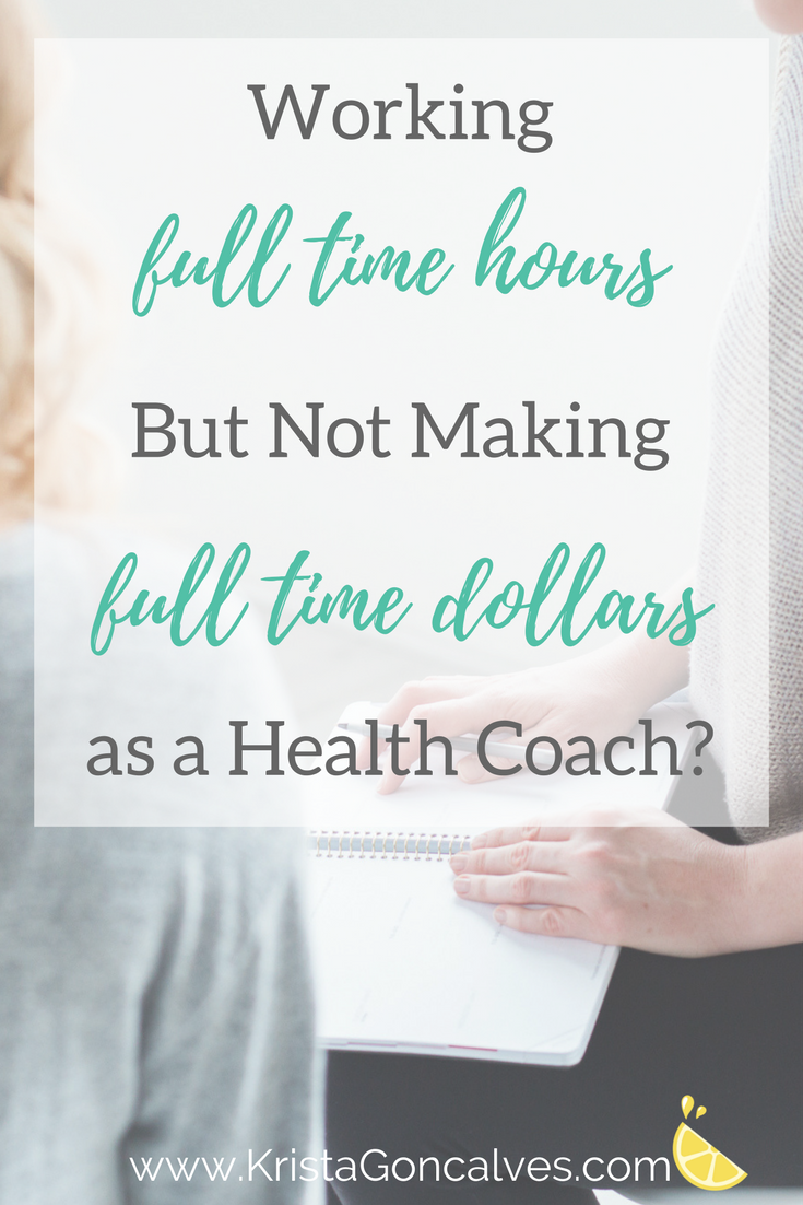 Working Full Time Hours, But Not Making Full Time Dollars As A Health Coach