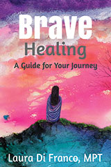 Brave Healing: A Guide for Your Journey | Book by Laura DiFranco, MPT