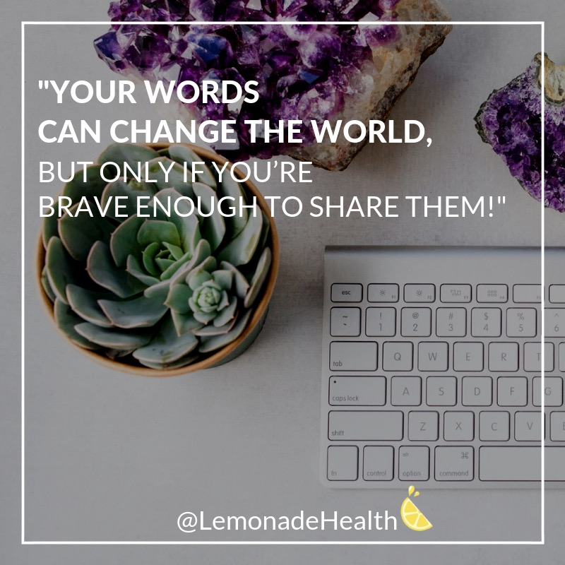 Your words can change the world. But only if you're brave enough to share them | Making Lemonade Quote